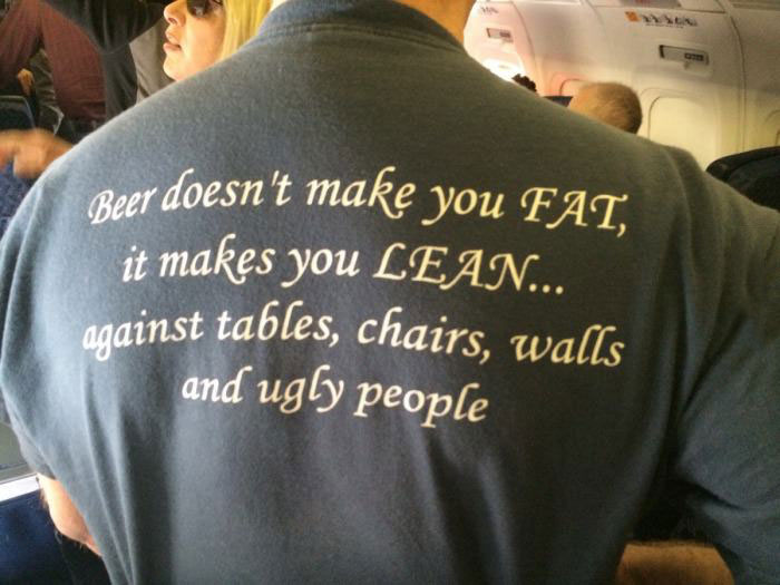 beer doesn't make you fat, it makes you lean against tables, chairs, walls and ugly people, tshirt