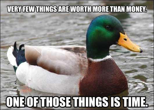 very few things are worth more than money, one of those things is time, actual advice mallard, meme