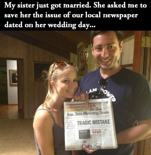 my sister just got married, she asked me to save her the issue of our local newspaper on her wedding day, story, tragic mistake