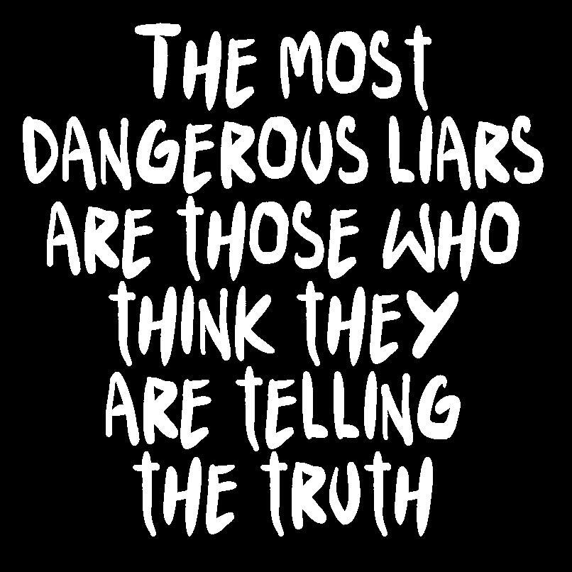 the most dangerous liars are those who think they are telling the truth