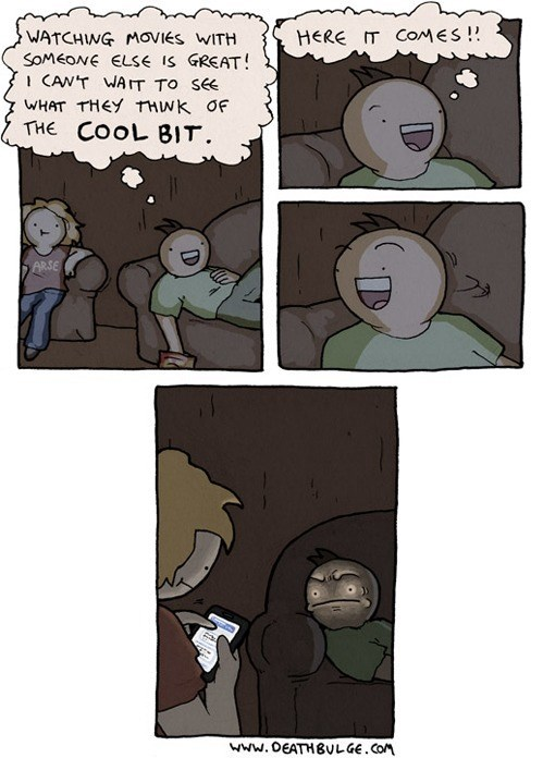 watching movies with someone else is great, here comes the cool bit, comic, friendly frustration