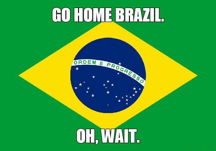 go home brazil, oh wait, flag, meme