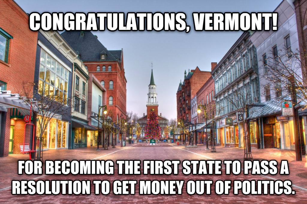 congratulations vermont for becoming the first state to pass a resolution to get money out of politics, meme