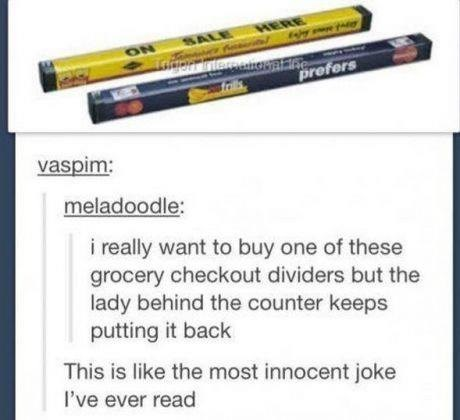i really want to buy one of these grocery checkout dividers but the lady behind the counter keeps putting it back, most innocent joke ever