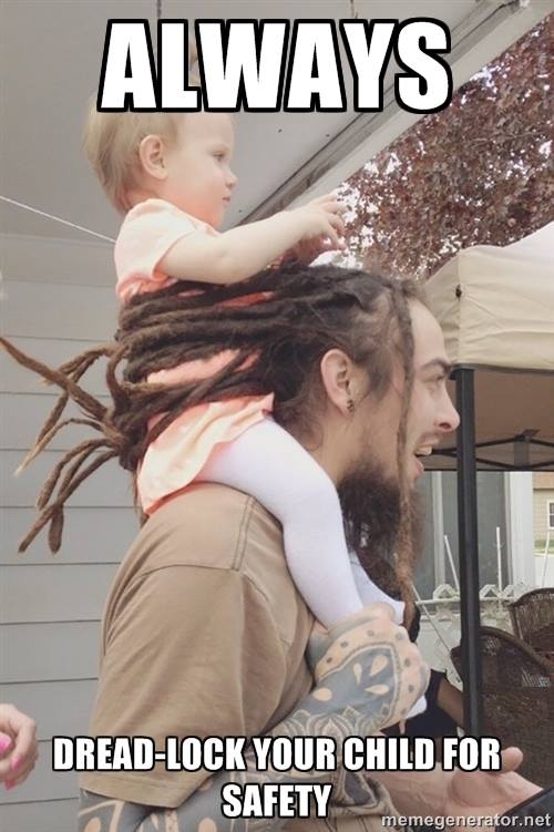 always dread-lock your child for safety, meme