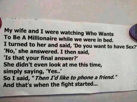 who wants to be a millionaire, then I'd like to phone a friend, that is when the fight started