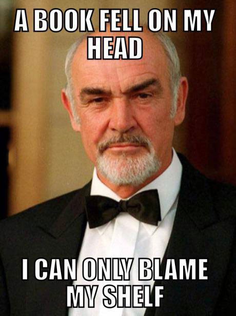 a book fell on my head, i can only blame my shelf, sean connery meme