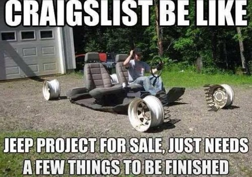 craigslist be like jeep project for sale, just needs a few things to be finished, meme