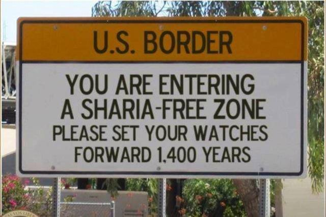 us border, you are entering a sharia free zone, please set your watches forward 1400 years