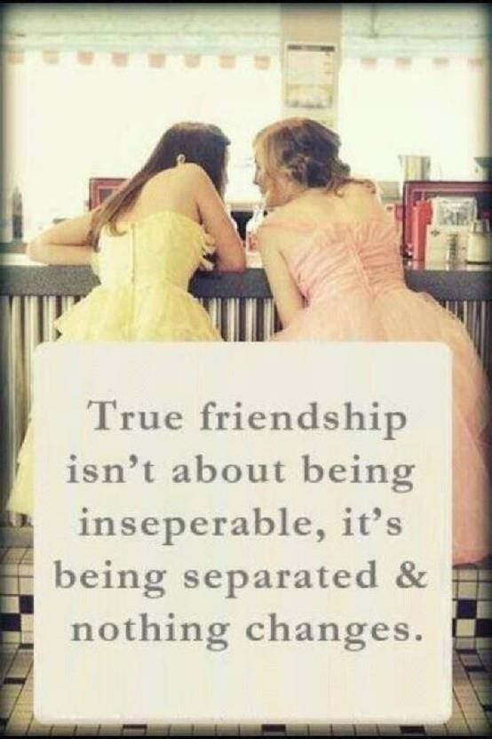 true friendship isn't about being inseparable, it's being separated and nothing changes