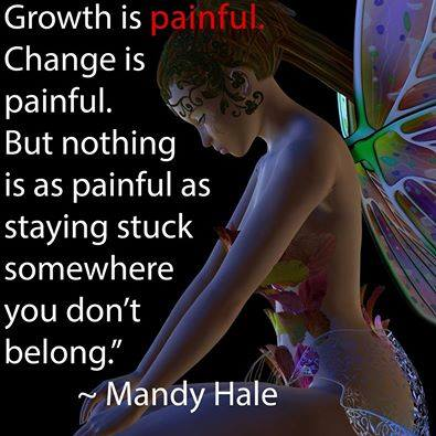 growth is painful, change is painful, but nothing is as painful as staying stuck somewhere you don't belong, mandy hale, quote, life