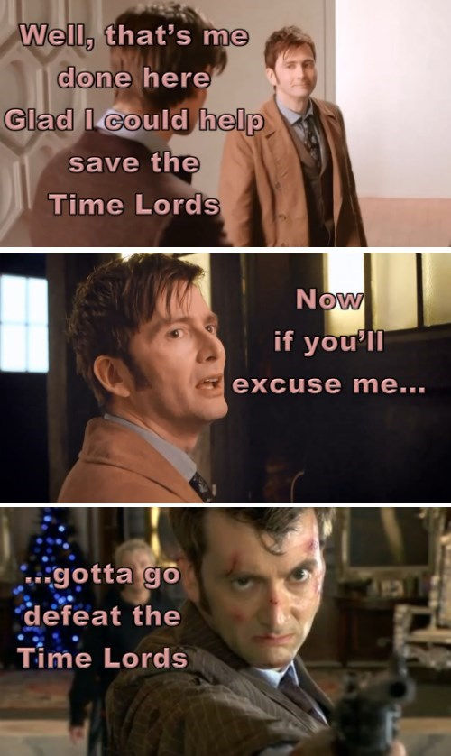 glad i could help save the time lords, now if you'll excuse me gotta go defeat the time lords
