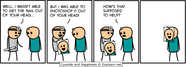 I wasn't able to get the nail out of your head, but I was able to photoshop it out of your head, how is that supposed to help?, cyanide and happiness, comic