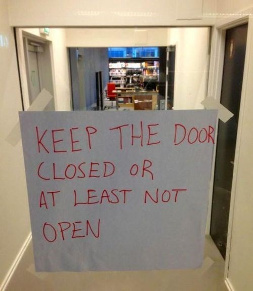 keep the door closed or at least not open, sign, wtf, fail
