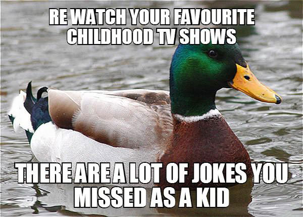 rewatch your favorite childhood tv shows, there are a lot of jokes you missed as a kid, actual advice mallard, meme