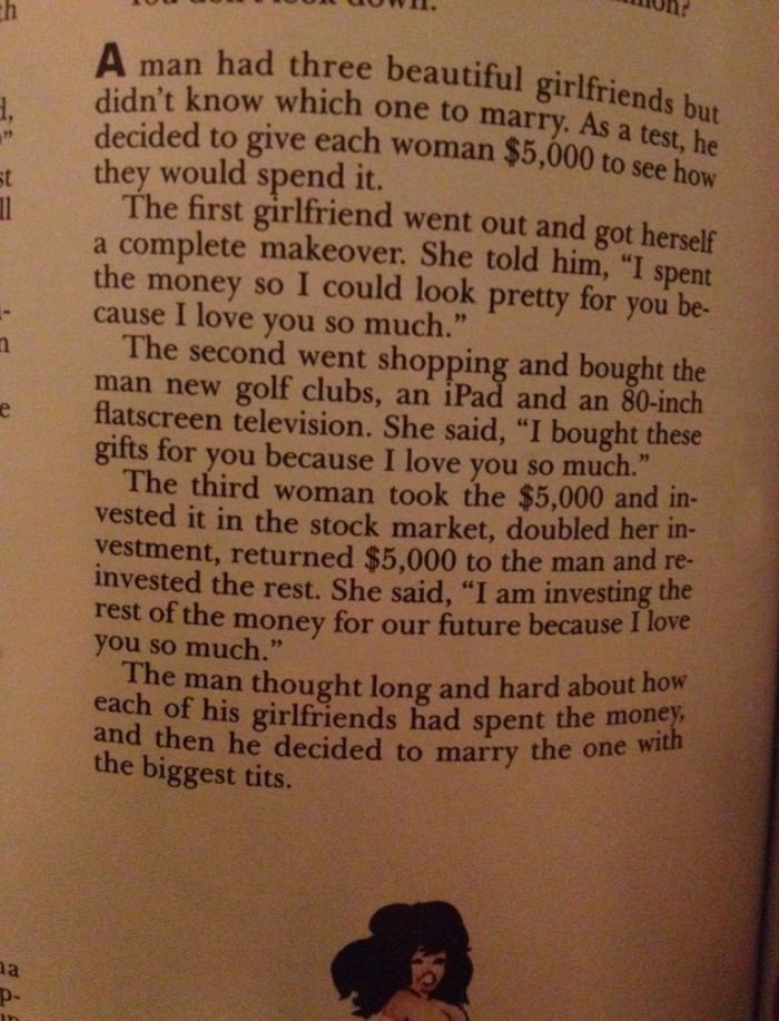 a man had three beautiful girlfriends and didn't know which one to marry, as a test he decided to give each woman $5000 to see how they would spend it