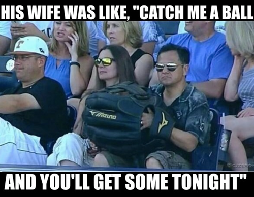 his wife was like catch me a ball and you will get some tonight, giant baseball glove, wtf, sports