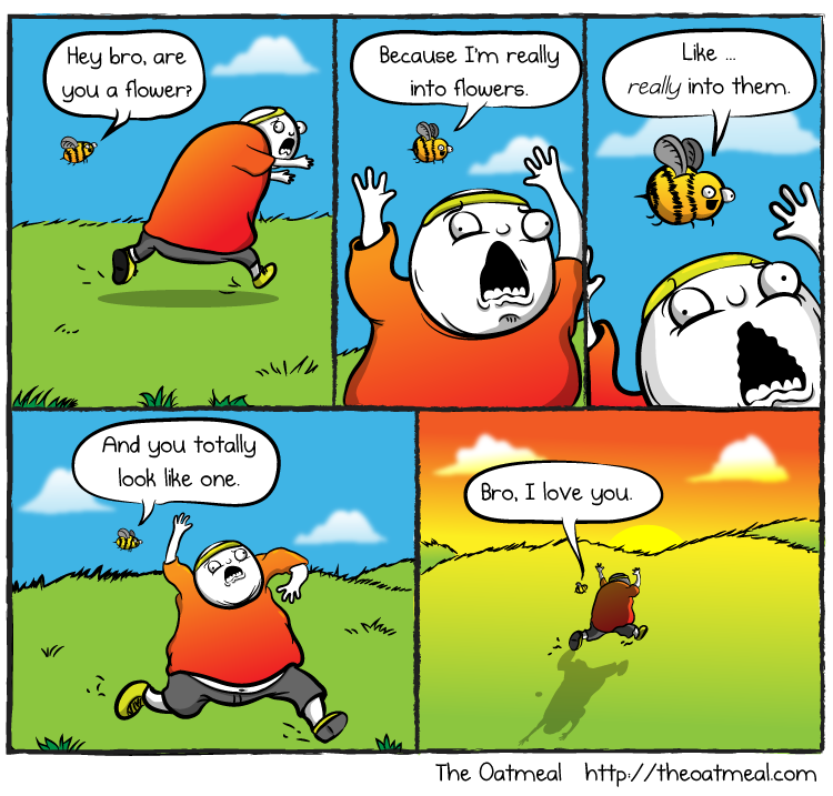 bro are you a flower because i am really into flowers, comic, the oatmeal
