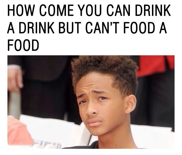 how come you can drink a drink but can't food a food