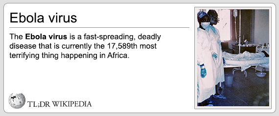 ebola virus is a fast spreading deadly disease that is current the 17598th most terrifying thing happening in africa, tldr wikipedia