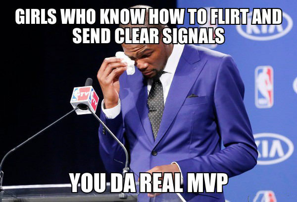 girls who know how to flirt and send clear signals, you da real mvp, meme