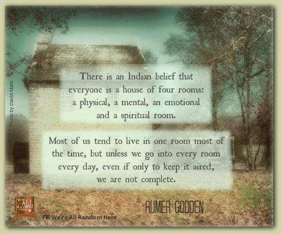 there is an indian belief that everyone is a home of four rooms, a physical, a mental, an emotional and a spiritual room