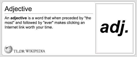 """an adjective is a word that when preceded by """"the most"""" and followed by """"ever"""" makes clicking an internet link worth your time, tldr wikipedia"""