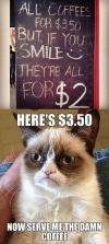 coffee is 2$ if you smile, grumpy cat, meme