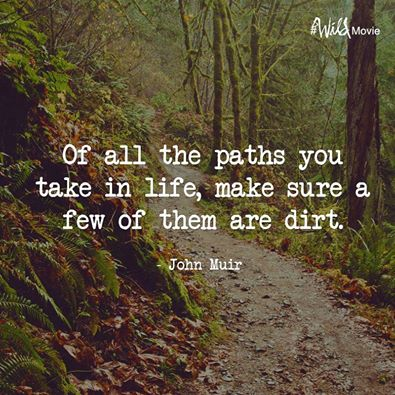 of all the paths you take in life make sure a few of them are dirt, john muir, quote