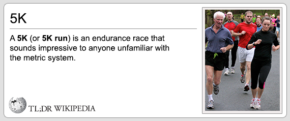5k is an endurance race that sounds impressive to anyone unfamiliar with the metric system, tldr wikipedia