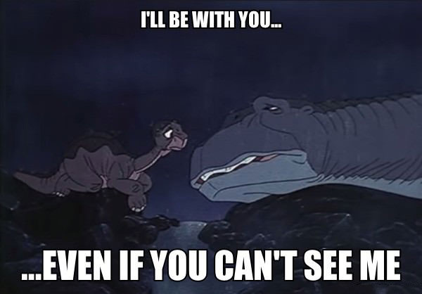 i will be with you even if you can not see me, meme, the land before time