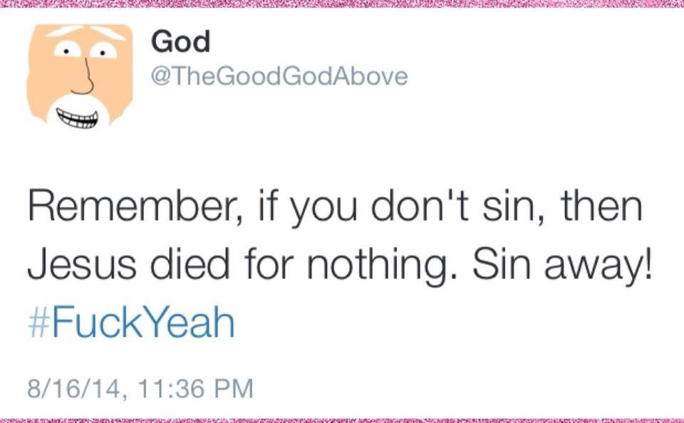 remember if you don't sin then jesus died for nothing, sin away!, #fuckyeah