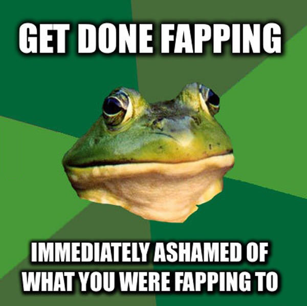 get done fapping immediately ashamed of what you were fapping to, foul bachelor frog, meme