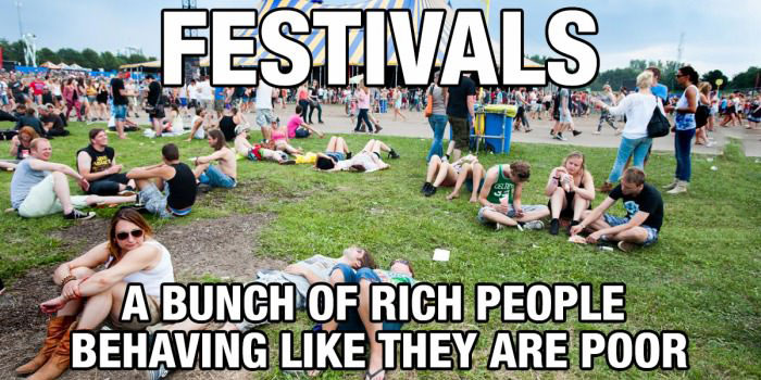 festivals, a bunch of rich people behaving like they are poor, meme