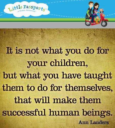 it is not what you do for your children but what you have taught them to do for themselves that will make them successful human beings, ann landers