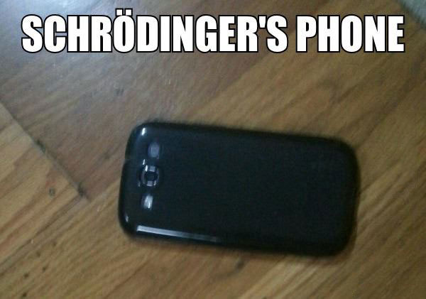 schrodingers phone, the screen is cracked and not cracked until you pick it up