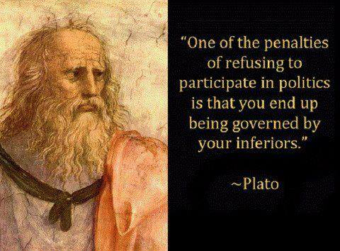 one of the penalties of refusing to participate in politics is that you end up being governed by your inferiors, plato