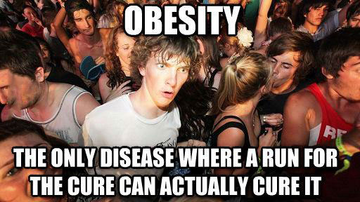 obesity is the only disease where a run for the cure can actually cure it, sudden clarity clarence, meme