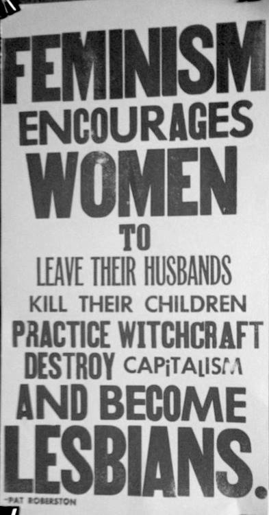 feminism encourages women to leave their husbands, practice witchcraft, destroy capitalism and become lesbians