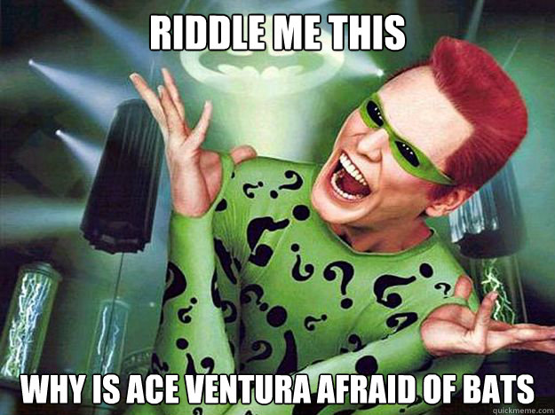 riddle me this, why is ace ventura afraid of bats, the riddler, meme