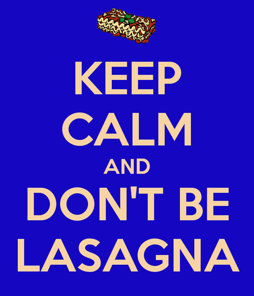 keep calm and don't be lasagna, wtf