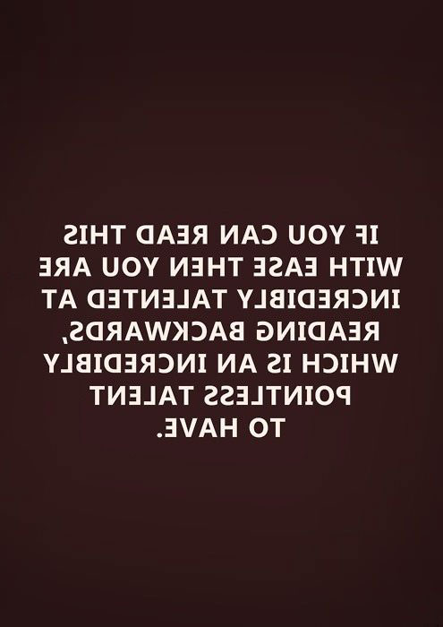 if you can read this with ease then you are incredible at reading backwards