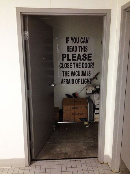 if you can read this please close the door, the vacuum is afraid of the light