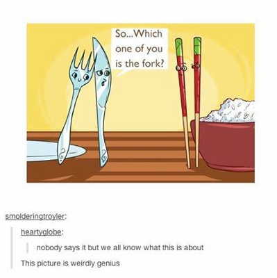 so which one of you is the fork?, nobody says it but we all know what this is about