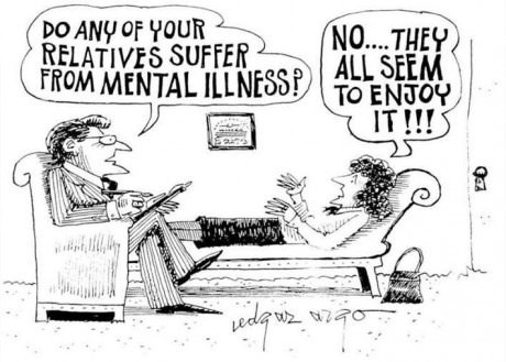 do any of your relatives suffer from mental illness?, no they actually seem to enjoy it, comic