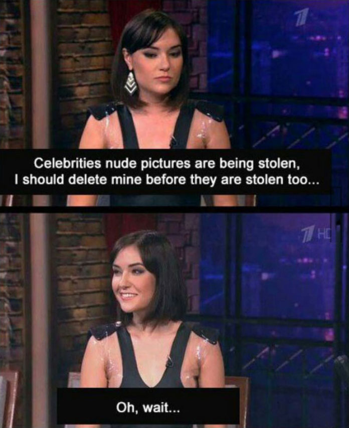 celebrities nude pictures are being stolen, i should delete mine before they are stolen too, oh wait