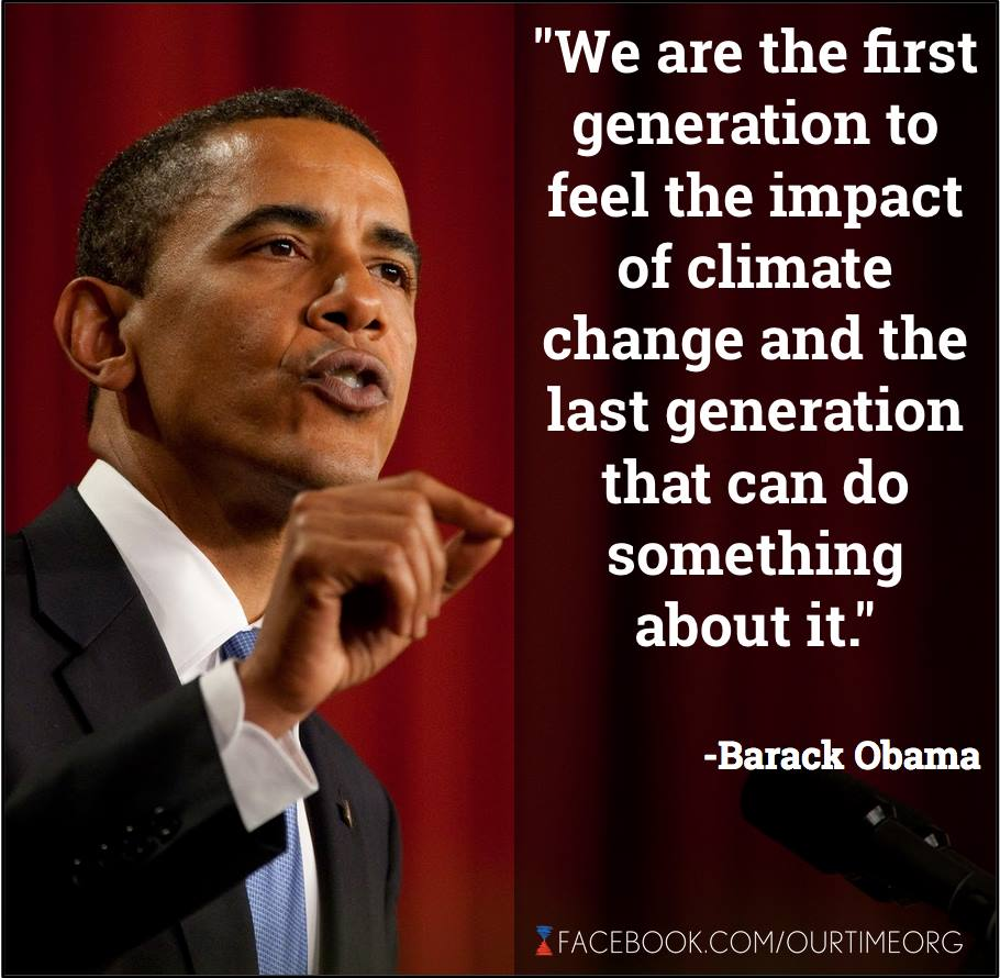 we are the first generation to feel the impact of climate change and the last generation that can do something about it, barack obama