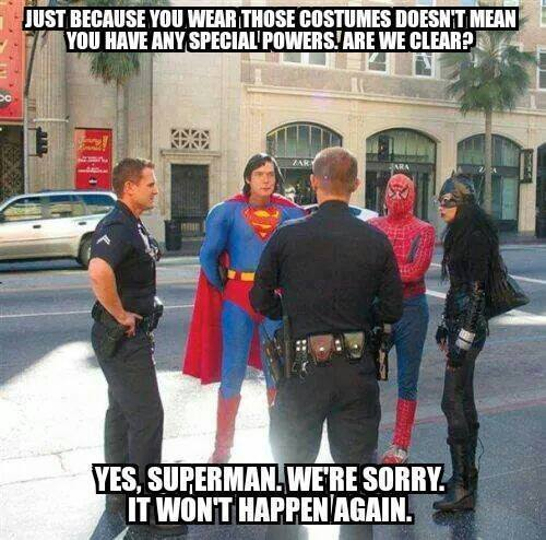 just because you wear those costumes doesn't mean you have any special powers are we clear?, yes superman we're sorry it won't happen again, meme, cops, spiderman, catwoman