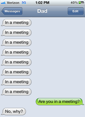 when parents text, are you in a meeting, no why?