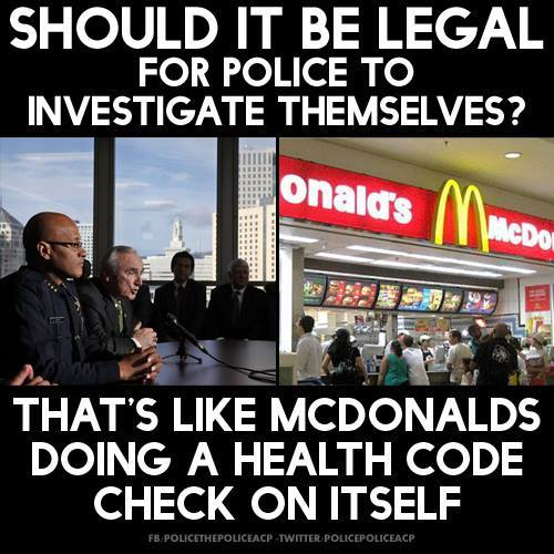 should it be legal for police to investigate themselves?, that's like mcdonalds doing a health check on itself